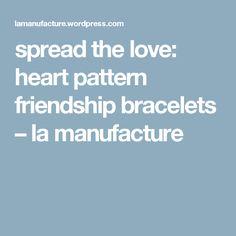 spread the love: heart pattern friendship bracelets – la manufacture