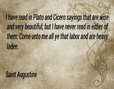 Neither Plato or Cisero said 'Come unto me' St Augustine Quotes, Augustine Of Hippo, Intelligent Words, Early Church Fathers, Come Unto Me, Scripture Reading, Christian Memes, Spiritual Inspiration, Christian Inspiration
