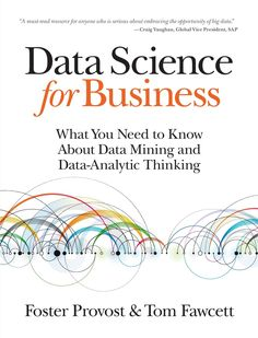 Data science for business: what you need to know about data mining and data-analytic thinking / Foster Provost. 2013.