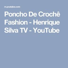Poncho De Crochê Fashion - Henrique Silva TV - YouTube