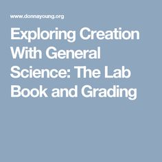 Exploring Creation With General Science: The Lab Book and Grading