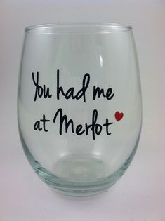 Great for Gifts! This is a handmade You had me at Merlot stemless wine glass with permanent vinyl. Like the love and care that goes into