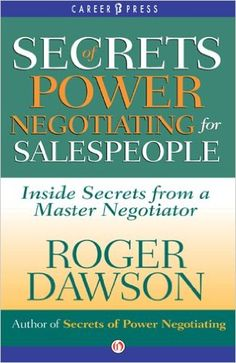 Amazon.com: Secrets of Power Negotiating for Salespeople: Inside Secrets from a Master Negotiator eBook: Roger Dawson: Books