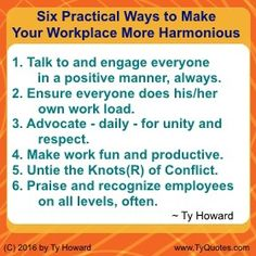"""""""Six Practical Ways to Make Your Workplace More Harmonious"""" ~ from Ty Howard ________________________________________________________ Workplace Quotes. Quotes for the Workplace. Quotes for Work. Team Development. Teamwork Skills. Teamwork Quotes. Untie the Knots Quotes. Team Building Quotes. Workplace Quotes. Workplace Tips. Quotes on Unity. Quotes on Respect. Communication Quotes. Motivation Magazine. Ty Howard. ( MOTIVATIONmagazine.com )"""