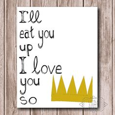 "Where the Wild Things Are Print. via Etsy. B Solana Flynn - for baby bee sting :) "" I'll eat you up, I love you so much"""