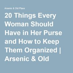 20 Things Every Woman Should Have in Her Purse and How to Keep Them Organized | Arsenic & Old Place