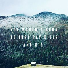 Money isn't everything • Don't just pay bills and die • Memories over materials • Freedom quote • Secret to happiness