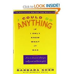 Recommended by Career Expert Michael McClure:  I Could Do Anything If I Only Knew What It Was: How to Discover What You Really Want and How to Get It: Barbara Sher,Barbara Smith: 9780440505006: Amazon.com: Books