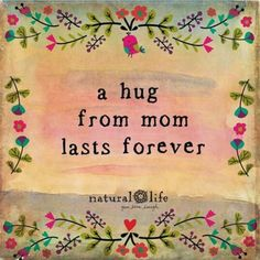 a hug from mom lasts forever