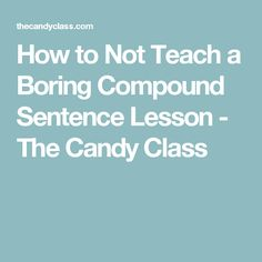How to Not Teach a Boring Compound Sentence Lesson - The Candy Class