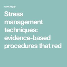 Stress management techniques: evidence-based procedures that red