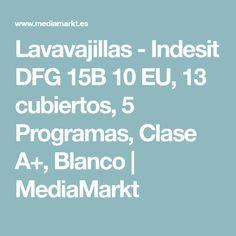 Lavavajillas - Indesit DFG 15B 10 EU, 13 cubiertos, 5 Programas, Clase A+, Blanco | MediaMarkt Dishwashers, Cutlery, White People