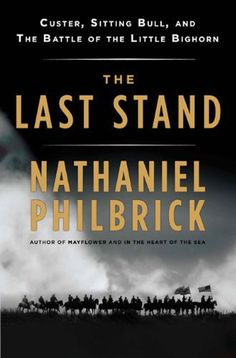 Philbrick, Nathaniel. The last stand : Custer, Sitting Bull, and the Battle of the Little Bighorn / Nathaniel Philbrick. New York: Viking Press, 2010. Ubicación: E83.876 .P47 2010