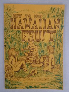 COOK BOOK How To Use Hawaiian Fruit by Agnes B Alexander 1974 Soft Cover TIKI