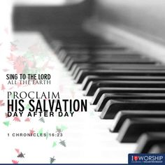 1 Chronicles 16:23 ~ Sing to the Lord all the earth proclaim His salvation day after day.