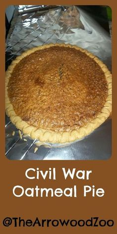 The Arrowood Zoo: Civil War Oatmeal Pie 1 - 9 inch pie crust 4 eggs 1 cup sugar 2 tbs flour 1 tsp cinnamon tsp salt 1 cup light corn syrup cup melted butter 1 tsp vanilla 1 cup quick cook oatmeal Preheat your oven to 350 Just Desserts, Delicious Desserts, Yummy Food, Southern Desserts, Pie Dessert, Dessert Recipes, Oatmeal Pie, Oatmeal Flour, Oatmeal Dessert