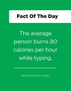 The average person burns 80 calories per hour while typing. Fact Of The Day, Quote Of The Day, Average Person, Mother Teresa, Life Quotes, Qoutes, Albert Einstein, Confessions, Burns