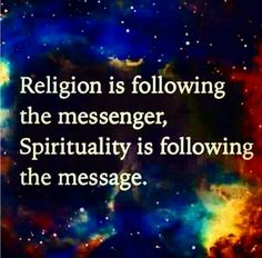 I follow the message~❤ Religion is following the messenger, Spirituality is following the message.. WILD WOMAN SISTERHOODॐ #WildWomanSisterhood #theuniversewithin