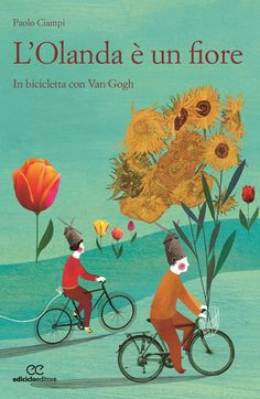 L'Olanda è un fiore In bicicletta con Van Gogh di Paolo Ciampi  Un'Olanda inedita, raccontata attraverso gli occhi di un padre e di un figlio, in bici e in battello,lungo piste ciclabili e canali.  La grande pittura olandese, da Rembrandt a Van Gogh, rivista e interpretata nel paesaggio orizzontale dei Paesi Bassi.