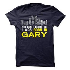 I was born in Gary !!! - #gift for guys #inexpensive gift. BUY-TODAY => https://www.sunfrog.com/Funny/I-was-born-in-Gary-.html?68278