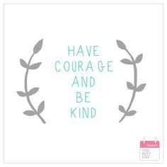 have courage and be kind!