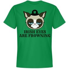 Frowning Irish Eyes | Your Irish eyes are frowning this St. Patrick's Day. You just can't seem to get yourself in that happy St. Patrick's Day mood. Your grumpy cat friend will be able to help you out while you are wearing this funny tee.