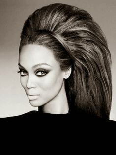 We can talk about bouffant- Tyra Banks