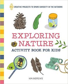 Exploring Nature Activity Book for Kids: 50 Creative Projects to Spark Curiosity in the Outdoors: Andrews, Kim: 9781641523929: AmazonSmile: Books Nature Activities, Creative Activities, Book Activities, Outdoor Activities, Book Club Books, Books To Read, Children's Books, Book Lists, Thriller