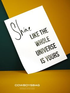 Shine, like the whole universe is yours | Cowboysbag