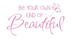 WE ARE ALL BEAUTIFUL IN OUR OWN WAY...