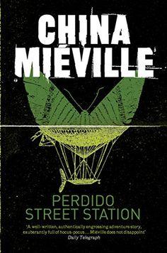 Perdido Street Station: A Bas-Lag Novel 1 by China Mieville.