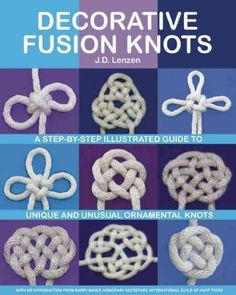 NEW Decorative Fusion Knots: A Step-By-Step Illustrated Guide to New and Unusual