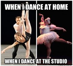 -.- all the time. I could land triple pirouettes at home. Never in class.