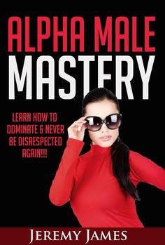 Kindle FREE Days:  Sept 29 - Oct 3  ~~~  How to develop the alpha male mindset, building self-confidence, and how to successfully attract women.