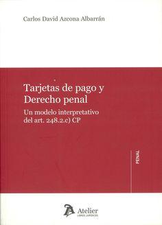 Tarjetas de pago y derecho penal : un modelo interpretativo del Art. 248.2.c) CP / Carlos David Azcona Albarrán. Barcelona : Atelier, cop. 2012. Sig. 343.2 Azc