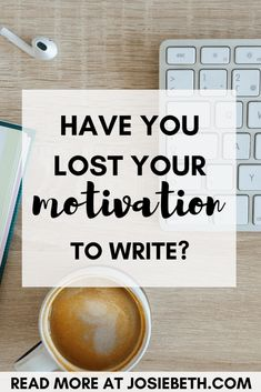 Have You Lost Your Motivation to Write?