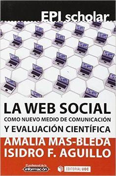La web social como nuevo medio de comunicación y evaluación científica / Amelia Mas-Bleda, Isidro F. Aguillo: http://kmelot.biblioteca.udc.es/record=b1533157~S1*gag