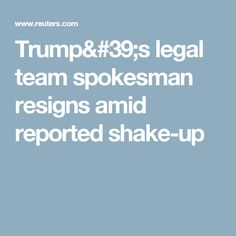 Trump's legal team spokesman resigns amid reported shake-up