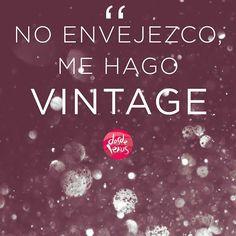 No envejezco, me hago vintage! ;) #DesdeVenus #FelizViernes #Frases #Humor #Mujeres