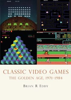 Classic Video Games: The Golden Age, 1971-1984  http://www.bogpriser.dk/work-807478-classic-video-games/?pid=278041117    Skrevet af: Brian R. Eddy