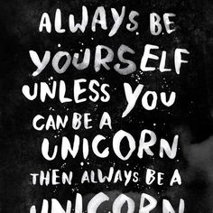 Always be yourself. Unless you can be a unicorn, then always be a unicorn. Art Print by WEAREYAWN   Society6