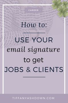 How to use your email signature to get jobs and clients