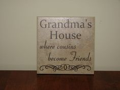Grandma's House where cousins become friends, Nana, Granny Decorative Tile, vinyl saying Mother's Day Gift by CutesyandCreative on Etsy