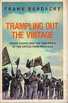 Trampling Out the Vintage : Cesar Chavez and the Two Souls of the United Farm Workers [Print]