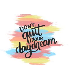 Don't quit your daydream. Pretty inspirational quote. #lettering #inspiration