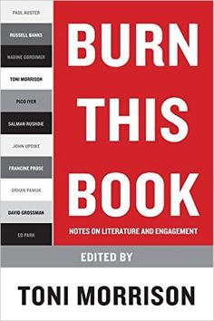 Burn This Book: Notes on Literature and Engagement: Toni Morrison: