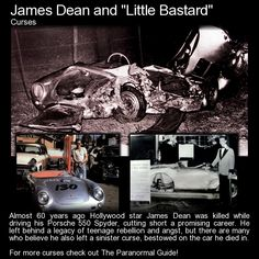 "James Dean and 'Little Bastard'.  Alec Guinness, who would later win an Oscar and play Obi-Wan Kenobi in the Star Wars trilogy, would apparently feel the car was ""sinister"" and warn Dean, saying ""If you get in that car you will be found dead in it by this time next week."". http://www.theparanormalguide.com/blog/james-dean-and-little-bastard"