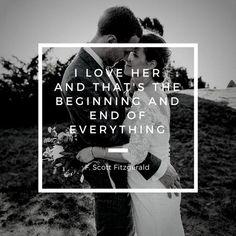Liebeszitat von Scott Fitzgerald. I love her and that's the beginning and end of everything.  liebe#beginn#ende#paar#hochzeit Image: Kreativ Wedding