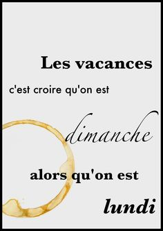 Vacation is to think that it's Sunday when it's Monday French Phrases, French Words, French Quotes, How To Speak French, Learn French, Dream Quotes, Life Quotes, Fonts Quotes, Quote Citation