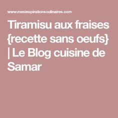Tiramisu aux fraises {recette sans oeufs} | Le Blog cuisine de Samar
